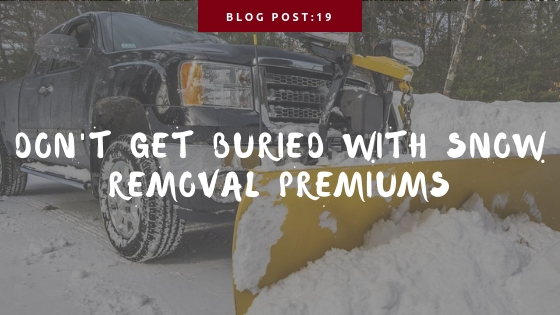 Don't Get Buried With Snow Removal Insurance Premiums