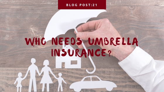 Who Needs Umbrella Insurance? Understanding an Umbrella Insurance Policy